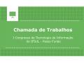 Chamada de trabalhos para o I Congresso de Tecnologia da Informação do IFSUL - Passo Fundo