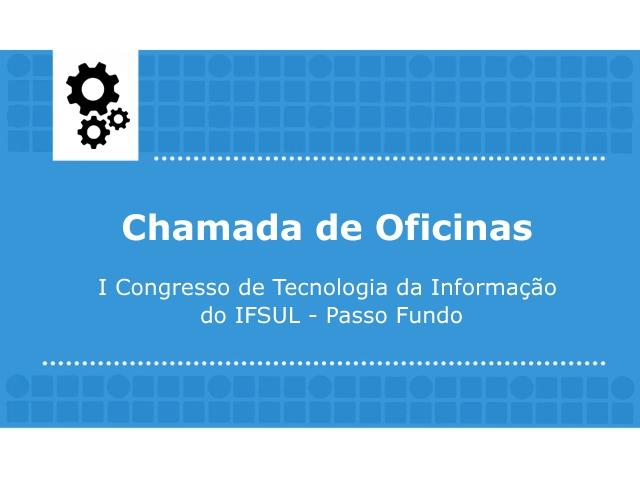 Chamada de oficinas para o I Congresso de Tecnologia da Informação do IFSUL - Passo Fundo